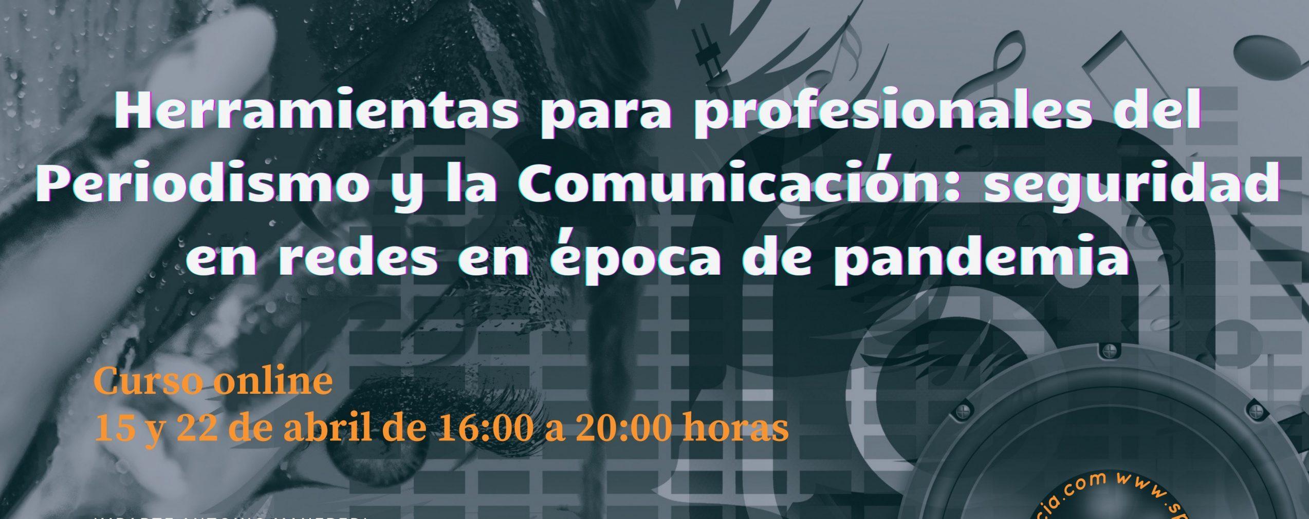 """Curso online """"Herramientas para profesionales del Periodismo y la Comunicación: seguridad en redes en época de pandemia"""" // Jueves 15 y 22 de abril"""
